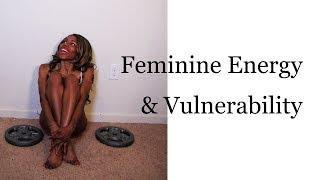 Feminine Energy and Vulnerability: The Feminine Energy Series