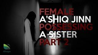 RUQYA | FEMALE A'SHIQ JINN POSSESSING A SISTER | SELF HARM SERIES | PART 2