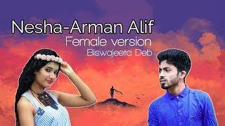 Nesha|Arman Alif|Female version|Biswajeeta Deb|Nesha lyrical song|New song 2018