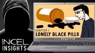 INCEL INSIGHTS: Lonely Black Pills | An Incels Education Series