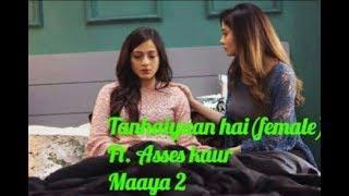 Tanhaiyaan hai (female )  ft. Asses kaur   Maaya 2  web series 2018