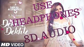 Tulsi Kumar: Dekhte Dekhte (USE HEADPHONES - 8D AUDIO) Female Version | T-Series Acoustics