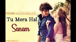 ???????? Tu Mera Hai Sanam FULL LYRICS | Female Version | New Romantic Video | 2018 ????????????????