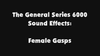 The General Series 6000 SFX Female Gasps