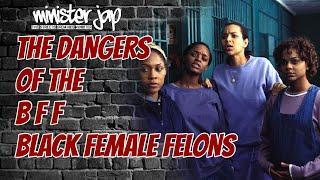 THE DANGERS OF THE B F F   BLACK FEMALE FELONS