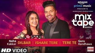 Dilbar Ishare Tere Tere Te  Neha Kakkar Guru Randhawa  T-SERIES MIXTAPE SEASON 2  Ep Video
