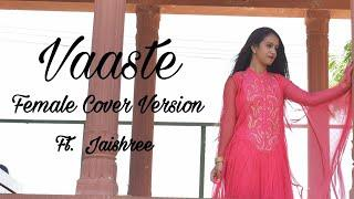 Vaaste Song | Female Cover Version | Jaishree Ojha | Dhvani Bhanushali, Nikhil D, Tanishk B |