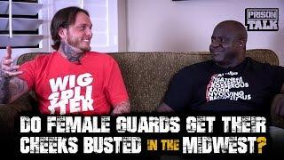 Do Female Guards get their Cheeks Busted in the Midwest? - Prison Talk 18.11