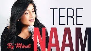 Tere Naam | Unplugged | Female Version | Cover | Mrinali Gulati | Indian Singers