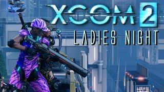 XCOM2 - Ladies Night