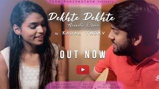 Dekhte Dekhte (Acoustic Cover) | Female Version | Batti Gul Meter Chalu | Kajal Yadav | Atif Aslam