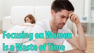 Focusing On Women Is A Waste of Time