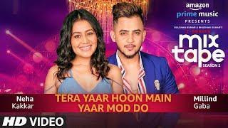 Yaar Mod Do/Tera Yaar Hoon Main | Neha Kakkar, Millind Gaba | T-SERIES MIXTAPE SEASON 2 | Abhijit V|
