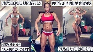 PHYSIQUE UPDATES | FEMALE PREP STRUGGLES | FULL PUSH WORKOUT | 2 WEEKS OUT | PREP SERIES | EPISODE 6