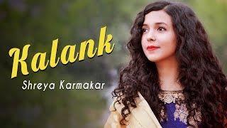 Kalank Title Track ( Cover )   Female Version   Shreya Karmakar