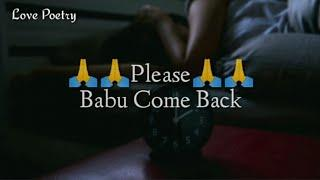 Plz ???? Babu Come Back ???????? || Female version Sad Status Video || Sad Status Line || Love Poetr
