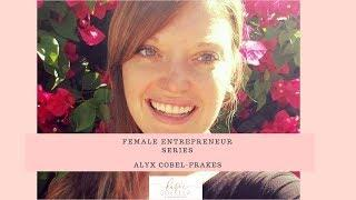 Female Entrepreneur Video Series- Alyx Cobel-Frakes