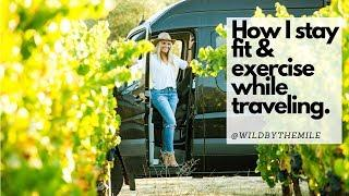 SOLO FEMALE VAN LIFE | HOW I STAY FIT & EXERCISE WHILE TRAVELING.
