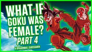 WHAT IF GOKU WAS FEMALE? PART 4 | Dragonball Discussion