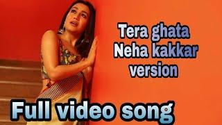 Tera ghata | neha kakkar | version | Tera ghata female version | full song