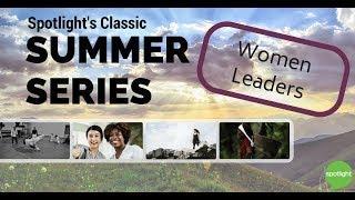 Women Leaders - Spotlight's Classic Summer Series
