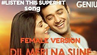 Dil meri na sune, female version MP4 full video song || genius movie|| Hit song