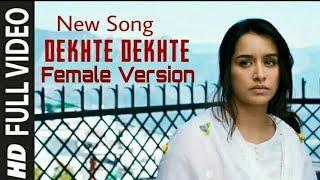 Dekhte Dekhte / Female Version / Hd Full Video Song..