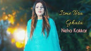 Isme Tera Ghata | Neha Kakkar | Female Version | WhatsApp Status Video Song | Mera Kuch Nahi Jata