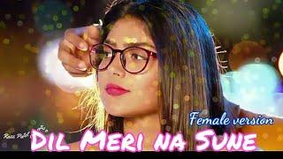 Female Version || Dil Mere na Sune #femaleversion WhatsApp status Video