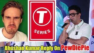 T Series Bhushan Kumar Reply To Pewdiepie Controversy | NO. 1 Youtube Battel