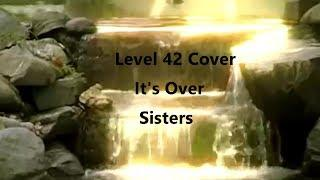 Level 42  - It's Over  -  Cover by Sisters - Female Dutch Group