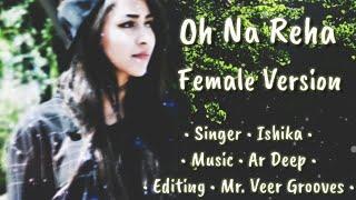 Oh Na Reha 2 (Full Lyrics Video)- Female Version - Ishika - Ar Deep - Mr. Veer Grooves
