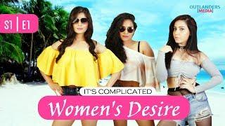 Women's Desire || S1|E1 || It's Complicated ||  Outlanders Media || New Webseries