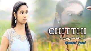 Chitthi ( Cover ) -Jubin Nautiyal & Akanksha Puri | Female Version | Kumari Jyoti
