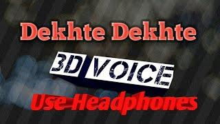 Dekhte Dekhte || female version || tulsi kumar || 3D voice || New song || 2018
