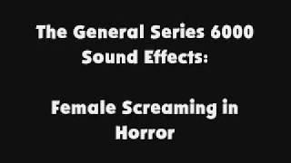 The General Series 6000 SFX Female Screaming in Horror