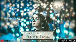 Khud Ko Bhi Kho | Ke Paayenge Tujhko | Female | Sad | WhatsApp Status Video | 30 Sec | Lyrics