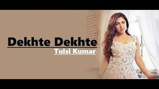 Dekhte Dekhte Female Version | Tulsi Kumar | T-Series Acoustics | Batti Gul Meter Chalu | Lyrics
