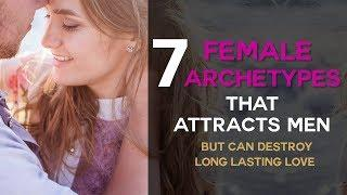 7 Female Archetypes That Attract Men (But Can Destroy Long Lasting Love...)