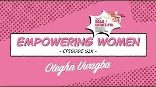 Bold is Beautiful | Empowering Women Episode 6 | Otegha Uwagba