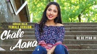 Chale Aana - Armaan Malik | Female Version | Cover by Suprabha KV | De De Pyar De