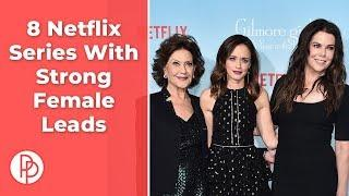 8 Netflix Series With Strong Female Leads