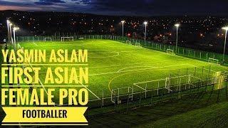 YASMIN ASLAM STORY ASAIN FEMALE FOOTBALLER