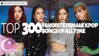 TOP 300 | my favorite female kpop songs of all time!