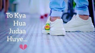 To Kya Hua Judaa Huye WhatsApp status | female version | Sad | Heart Touching status video ❣️