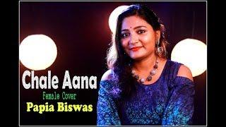 Chale Aana Female Version || Armaan Malik || Cover By Papia Biswas || Samir Studio Production 2019