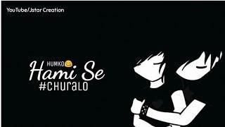 Humko Hami Se Churalo Female Version whatsapp Status Video 2019 | Jstar Creation