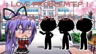 Love Problem||Ep.1||Gacha life love story~original series