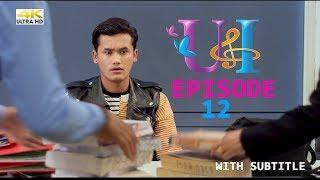 U & I Series | Episode 12 | Feat Aashma Biswokarma |Saroj Adhikari | Sunny Singh |
