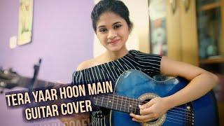Tera Yaar Hoon Main Guitar Cover (Female Version) | ft Arijit Singh | Cover by Parbani Sinha